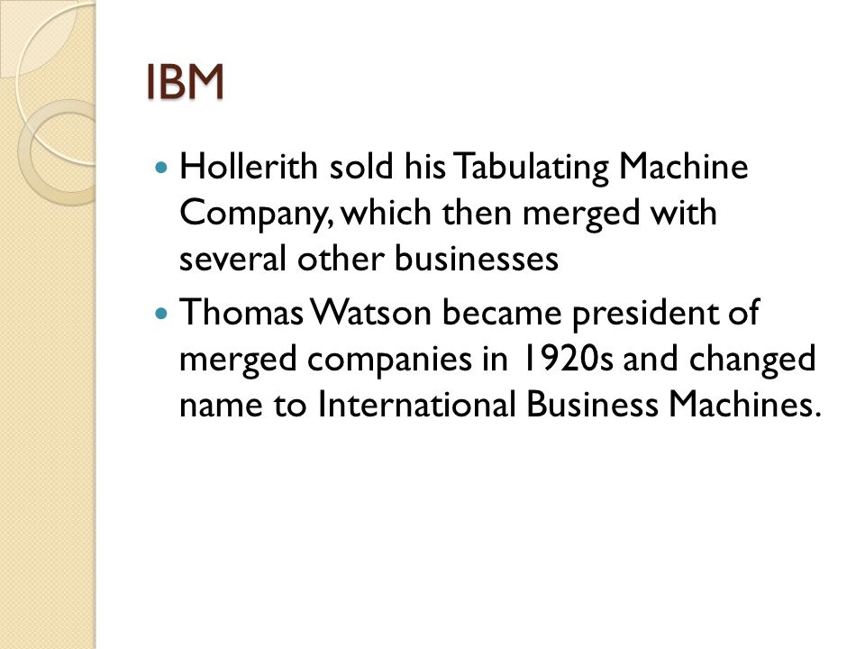 IBM Hollerith sold his Tabulating Machine Company, which then merged with several other businesses.