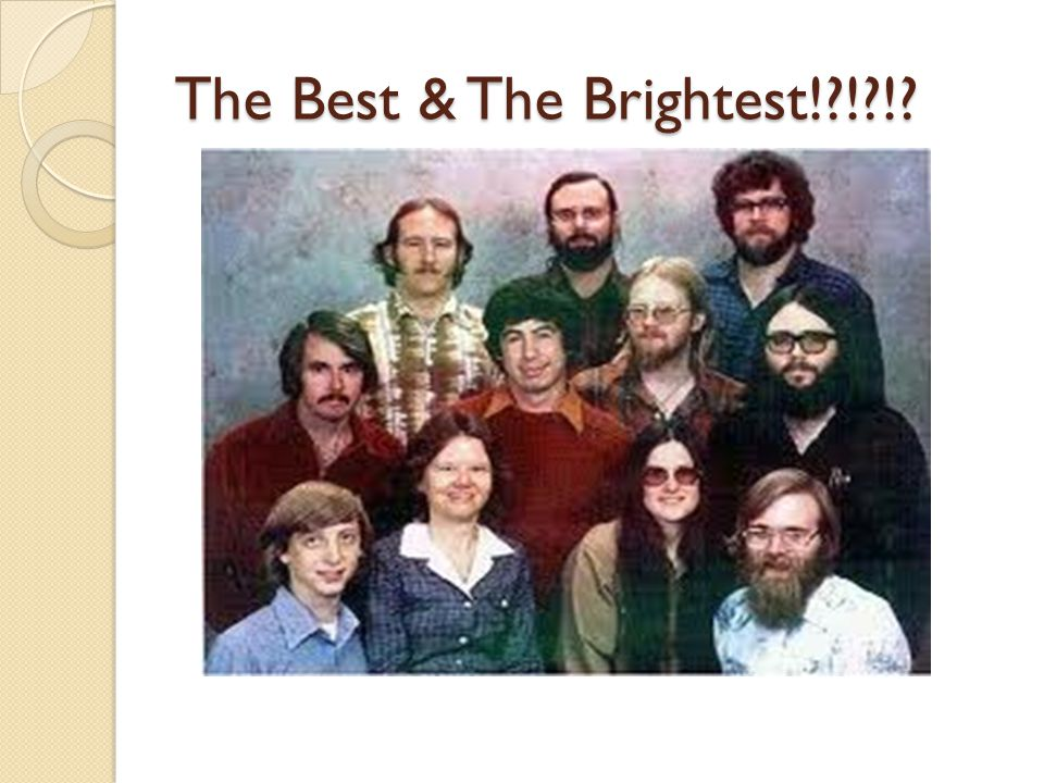 The Best & The Brightest! ! !