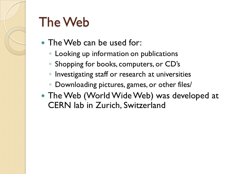 The Web The Web can be used for: