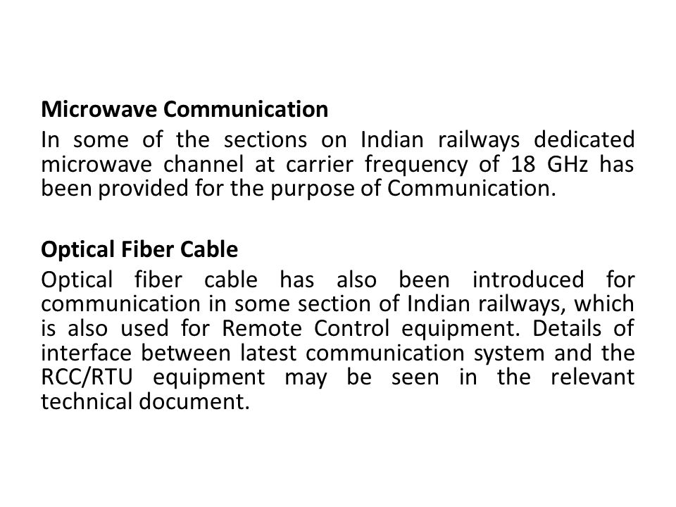 Microwave Communication In some of the sections on Indian railways dedicated microwave channel at carrier frequency of 18 GHz has been provided for the purpose of Communication.