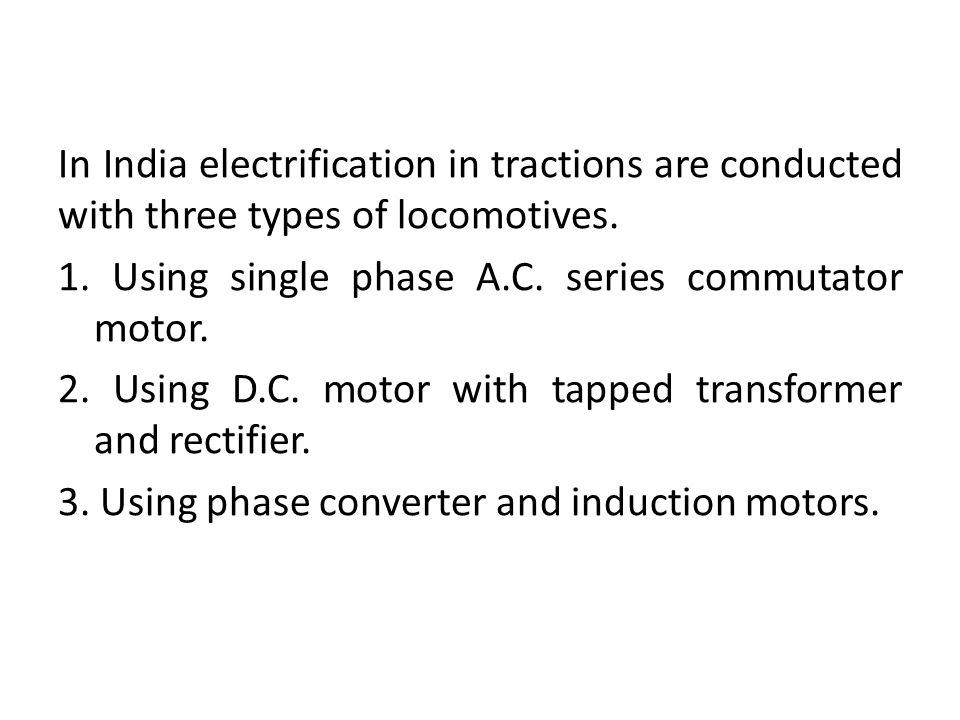 In India electrification in tractions are conducted with three types of locomotives.