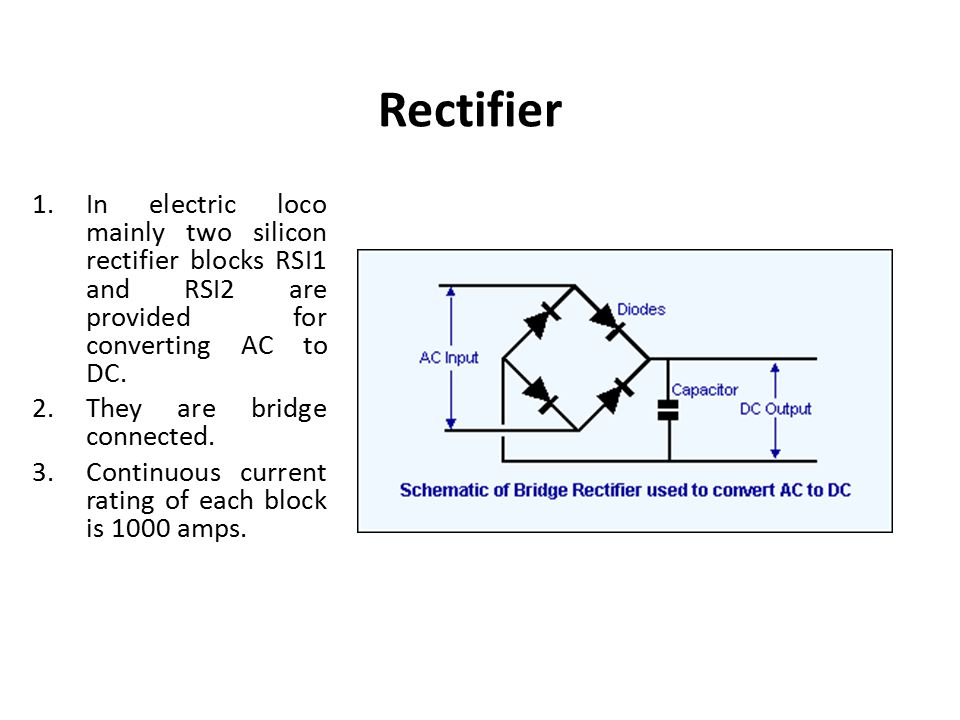 Rectifier In electric loco mainly two silicon rectifier blocks RSI1 and RSI2 are provided for converting AC to DC.