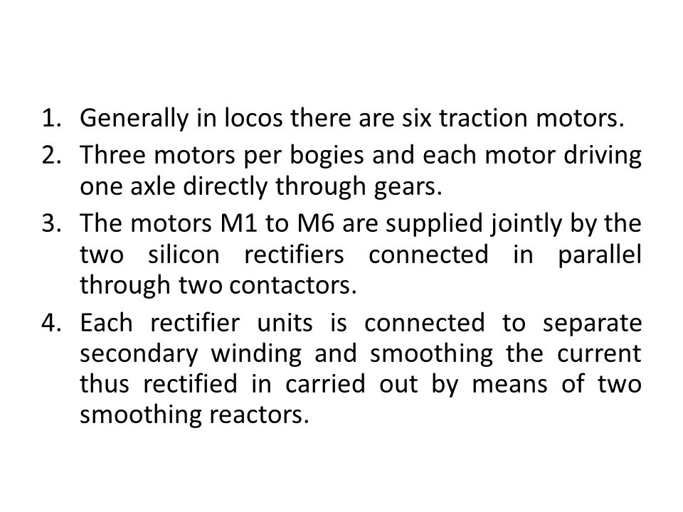 Generally in locos there are six traction motors.