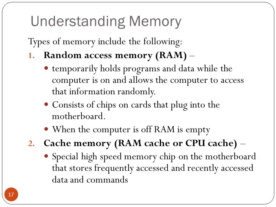 Understanding Memory Types of memory include the following: