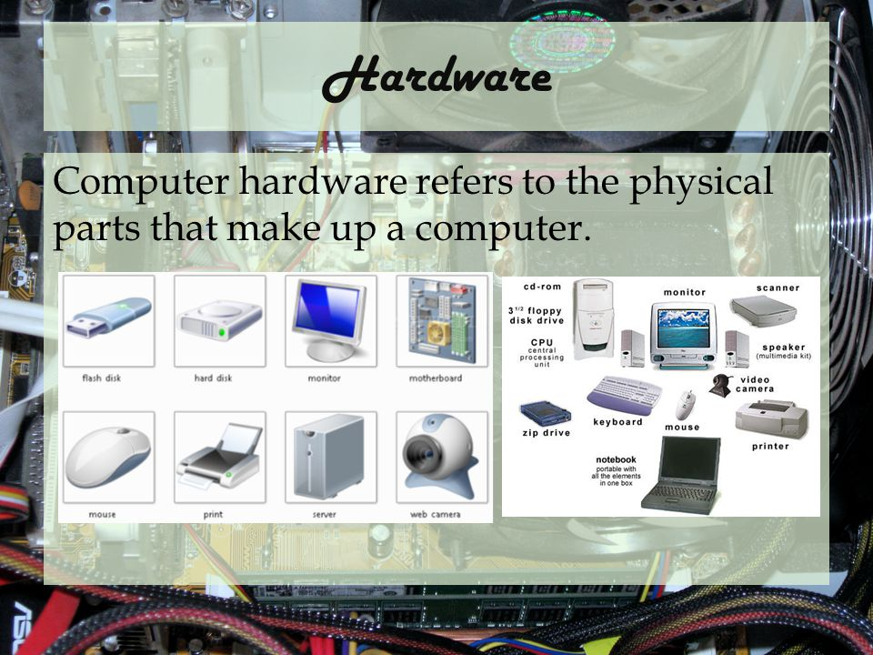 Hardware Computer hardware refers to the physical parts that make up a computer.