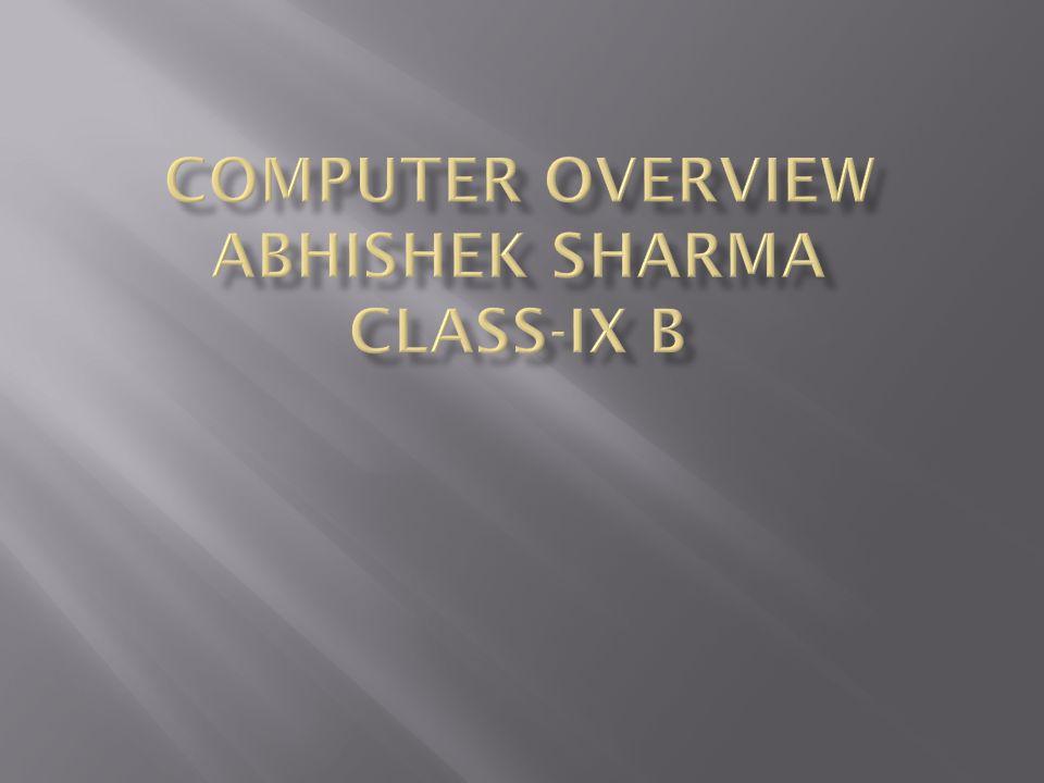 Computer overview Abhishek Sharma Class-IX B