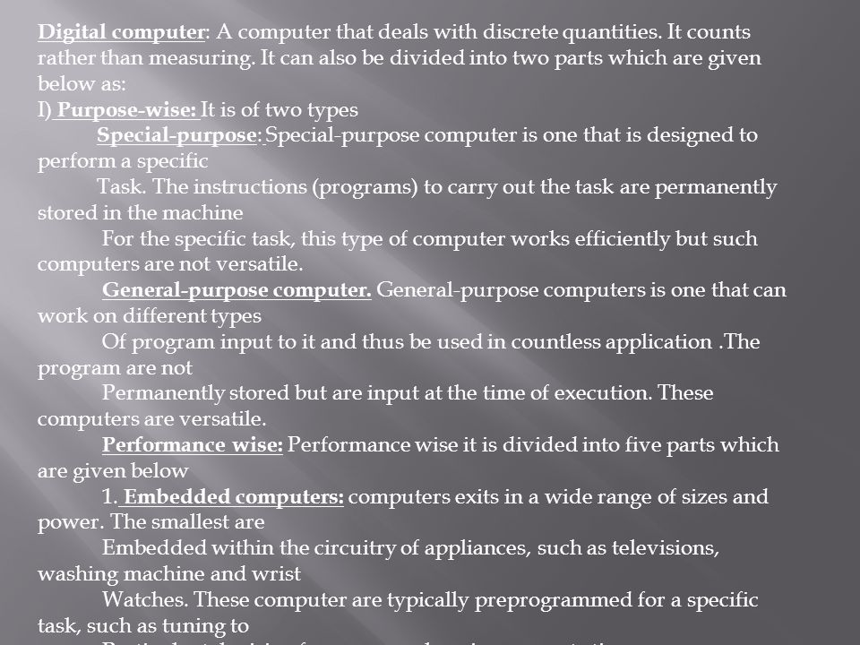 Digital computer: A computer that deals with discrete quantities