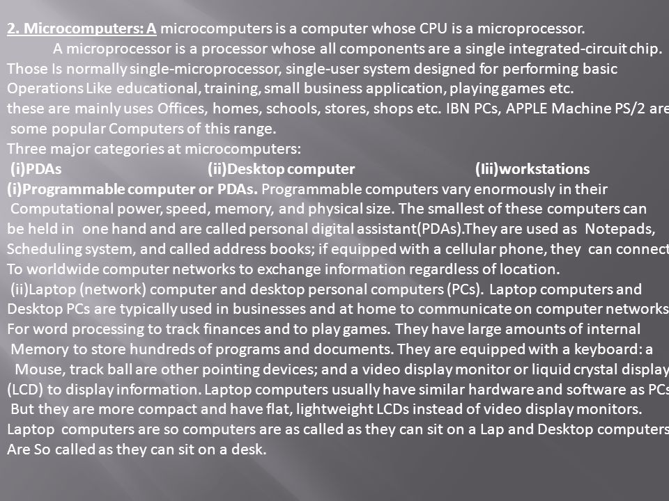 2. Microcomputers: A microcomputers is a computer whose CPU is a microprocessor.
