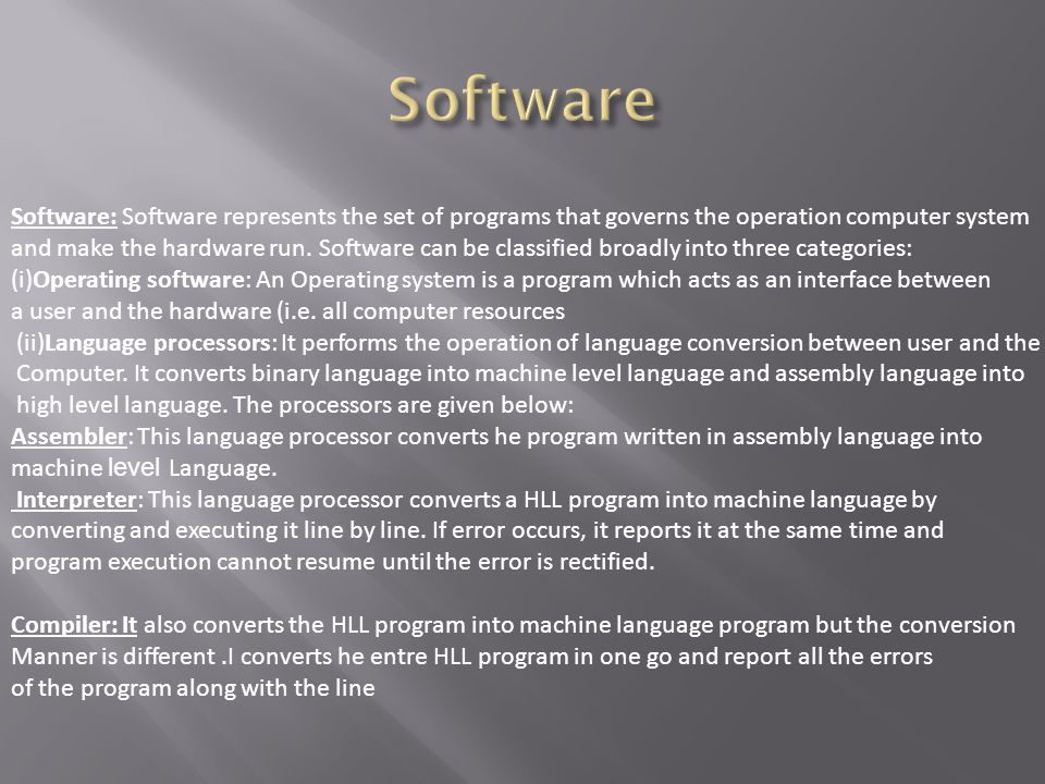 Software: Software represents the set of programs that governs the operation computer system