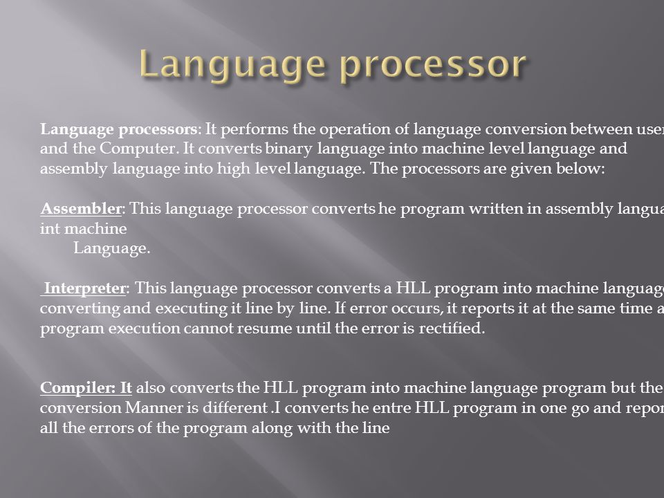 Language processor Language processors: It performs the operation of language conversion between user.