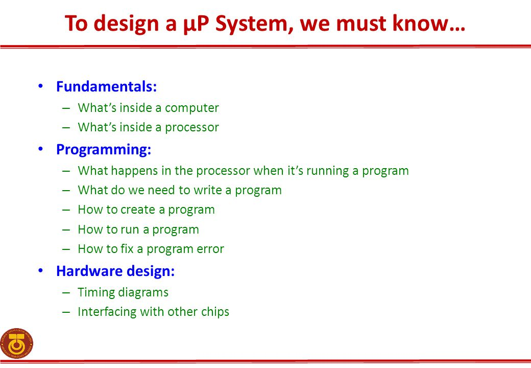To design a µP System, we must know…