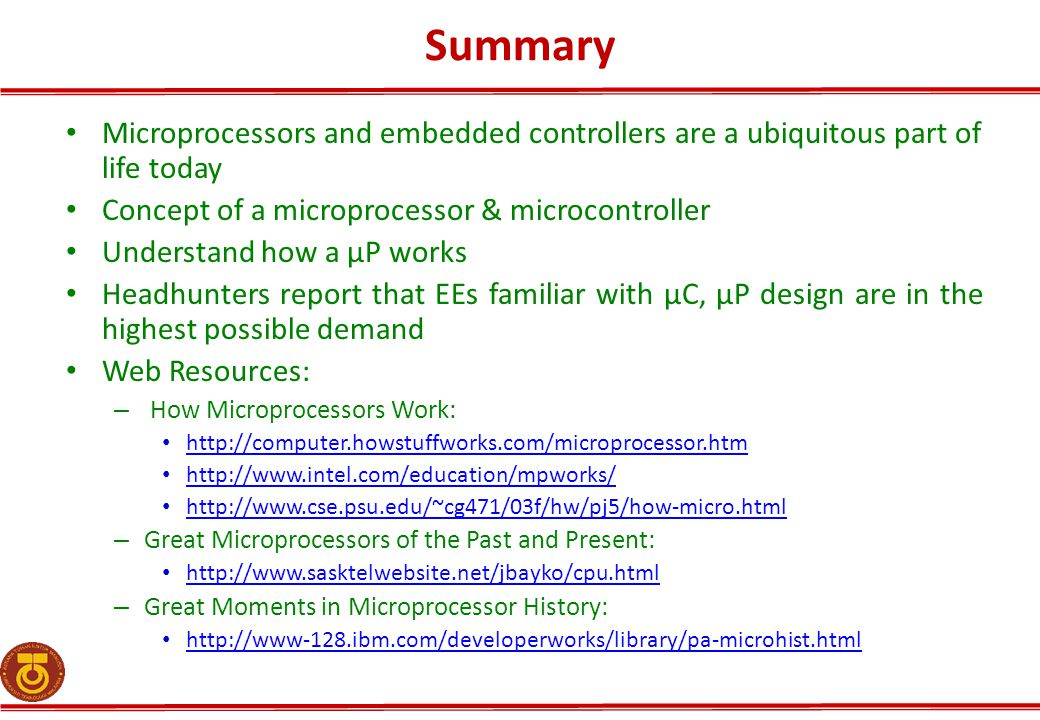 Summary Microprocessors and embedded controllers are a ubiquitous part of life today. Concept of a microprocessor & microcontroller.