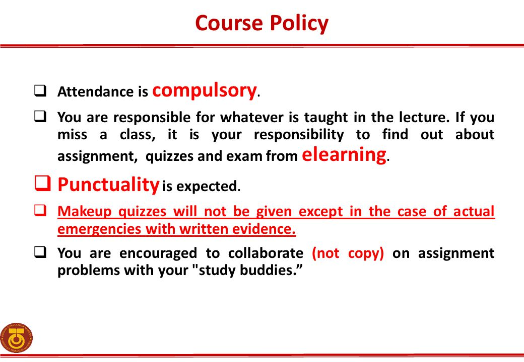 Course Policy Punctuality is expected. Attendance is compulsory.