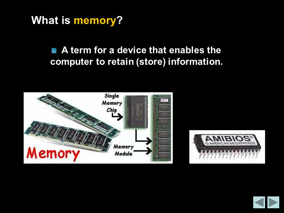 What is memory A term for a device that enables the computer to retain (store) information.