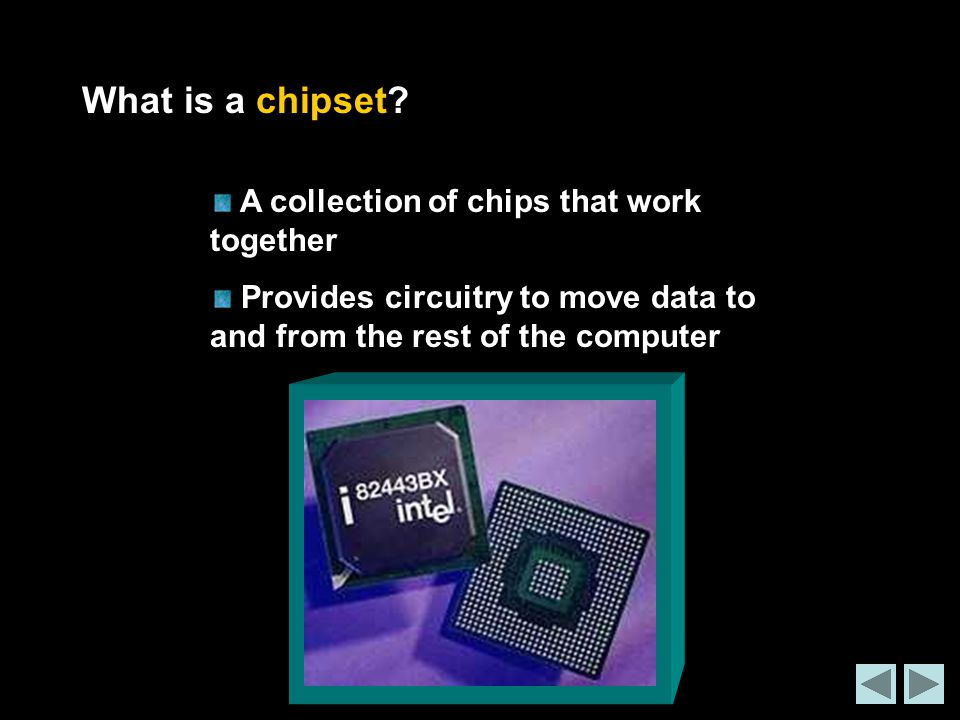 What is a chipset A collection of chips that work together