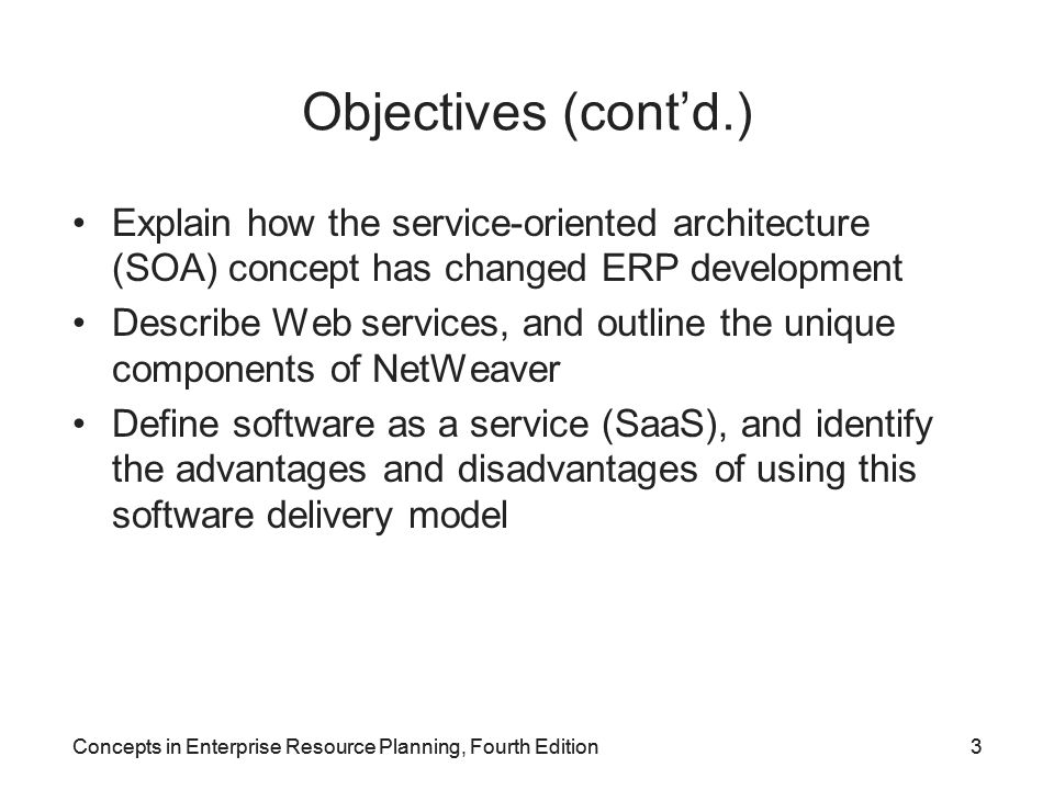 Objectives (cont'd.) Explain how the service-oriented architecture (SOA) concept has changed ERP development.