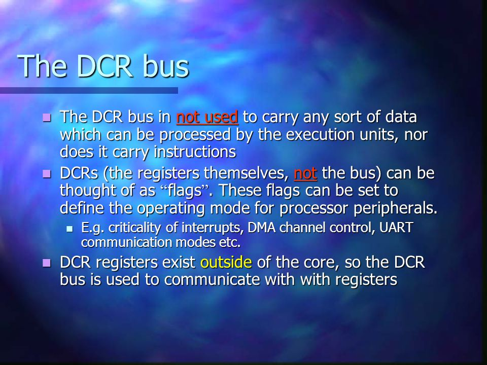 The DCR bus The DCR bus in not used to carry any sort of data which can be processed by the execution units, nor does it carry instructions.