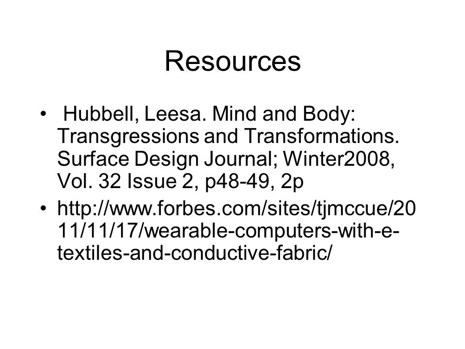 Resources Hubbell, Leesa. Mind and Body: Transgressions and Transformations. Surface Design Journal; Winter2008, Vol. 32 Issue 2, p48-49, 2p.