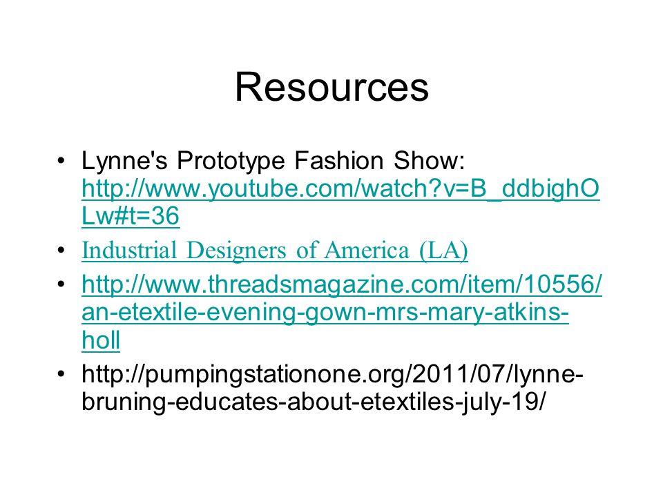 Resources Lynne s Prototype Fashion Show: http://www.youtube.com/watch v=B_ddbighOLw#t=36. Industrial Designers of America (LA)