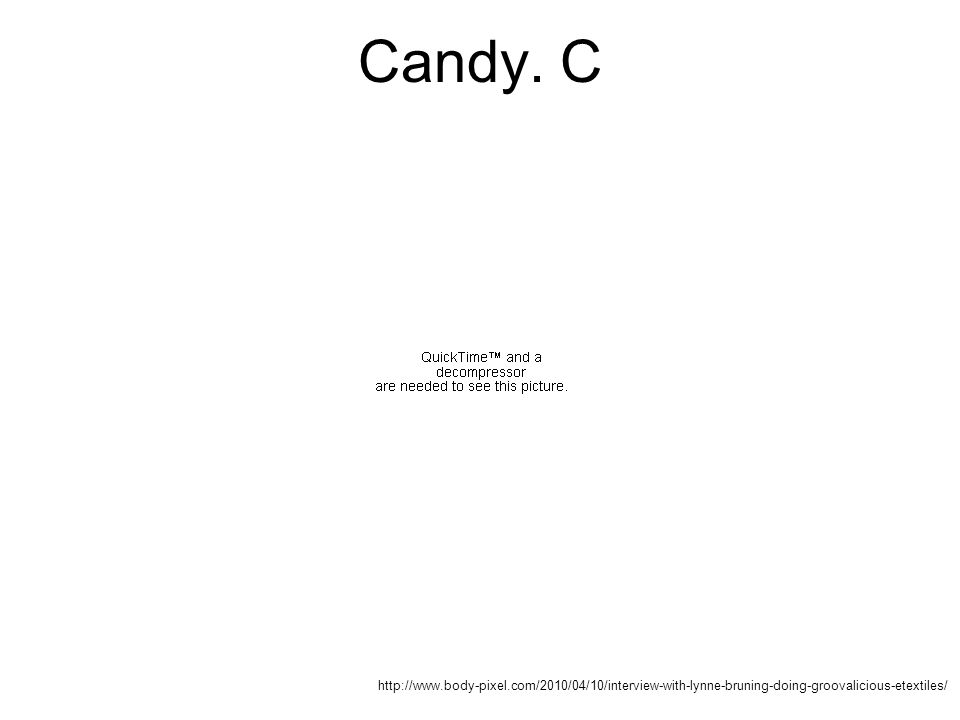 Candy. C Found an interesting fact in an instructable.com interview that I didn't find elsewhere: