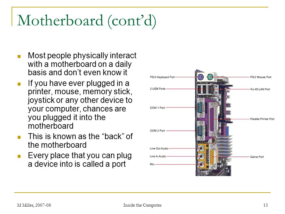 Motherboard (cont'd) Most people physically interact with a motherboard on a daily basis and don't even know it.