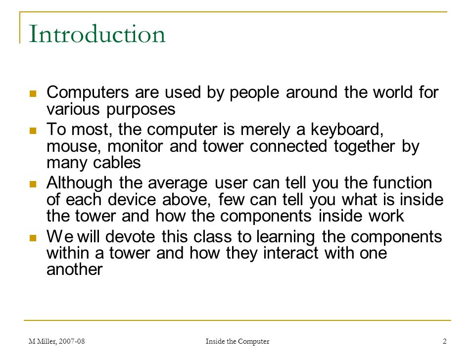 Introduction Computers are used by people around the world for various purposes.