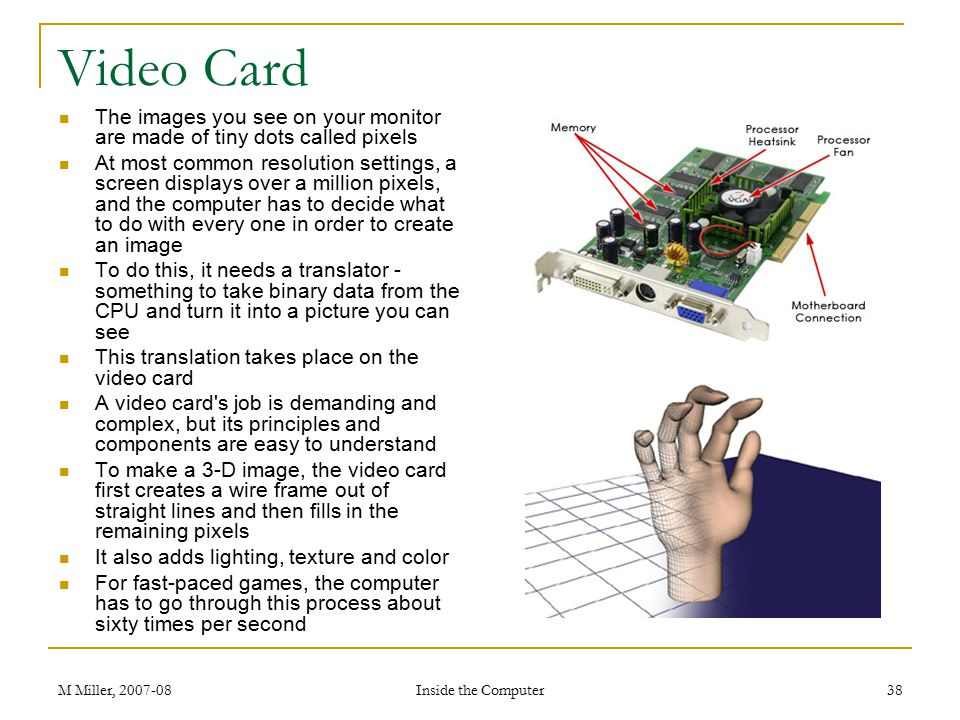 Video Card The images you see on your monitor are made of tiny dots called pixels.