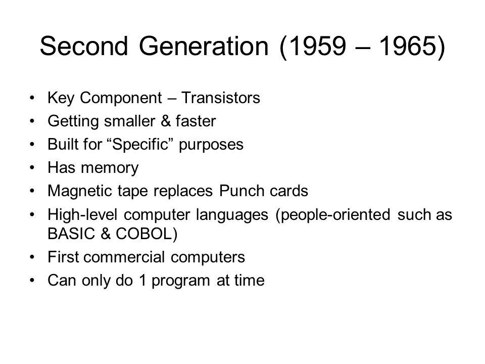 Second Generation (1959 – 1965) Key Component – Transistors