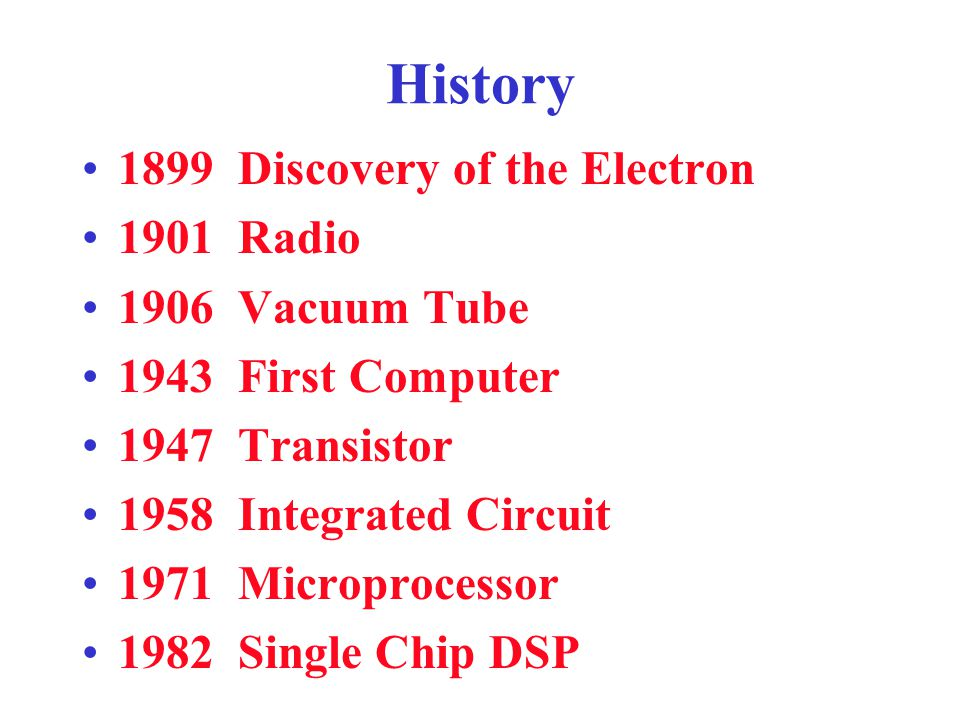 History 1899 Discovery of the Electron 1901 Radio 1906 Vacuum Tube