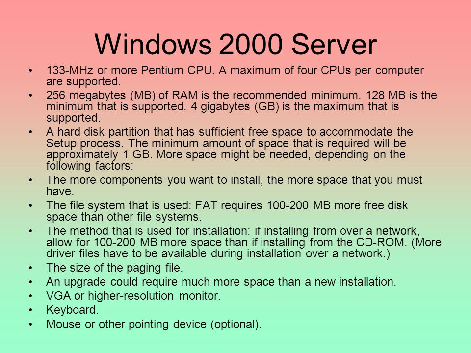 Windows 2000 Server 133-MHz or more Pentium CPU. A maximum of four CPUs per computer are supported.