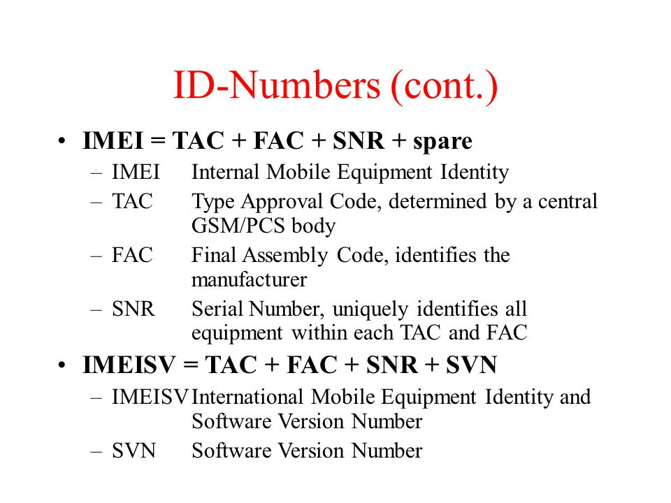 ID-Numbers (cont.) IMEI = TAC + FAC + SNR + spare