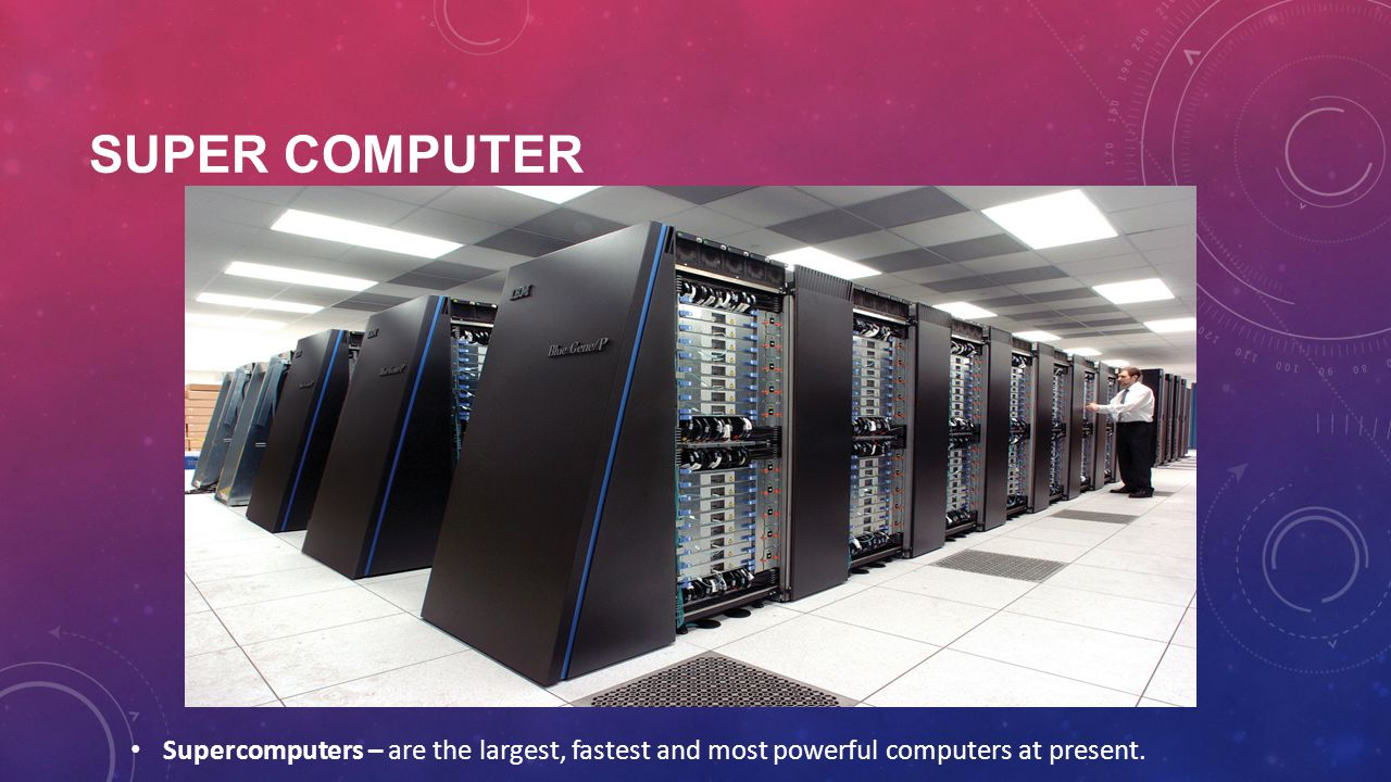 Super Computer Supercomputers – are the largest, fastest and most powerful computers at present.
