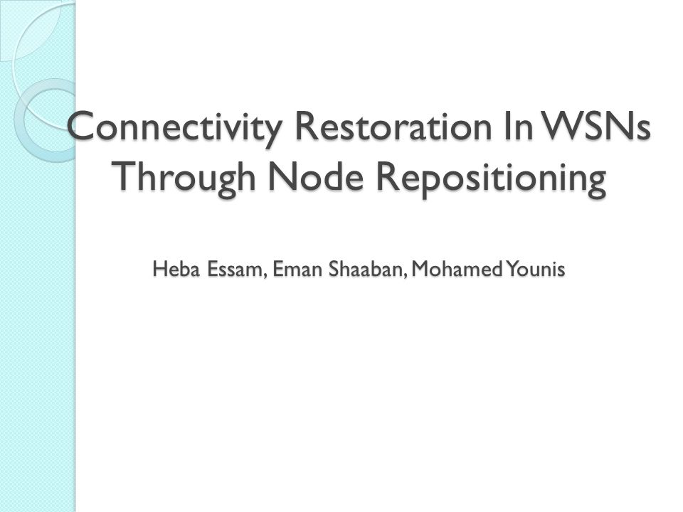 Connectivity Restoration In WSNs Through Node Repositioning Heba Essam, Eman Shaaban, Mohamed Younis