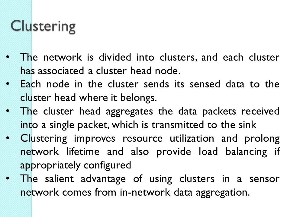 Clustering The network is divided into clusters, and each cluster has associated a cluster head node.