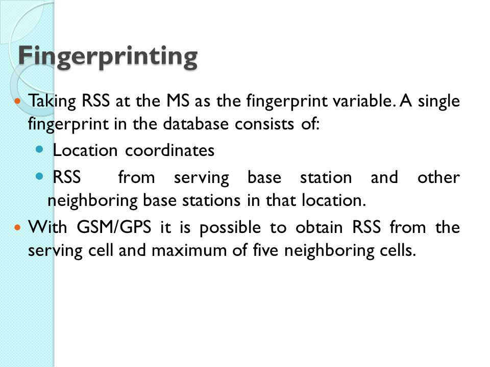Fingerprinting Taking RSS at the MS as the fingerprint variable. A single fingerprint in the database consists of:
