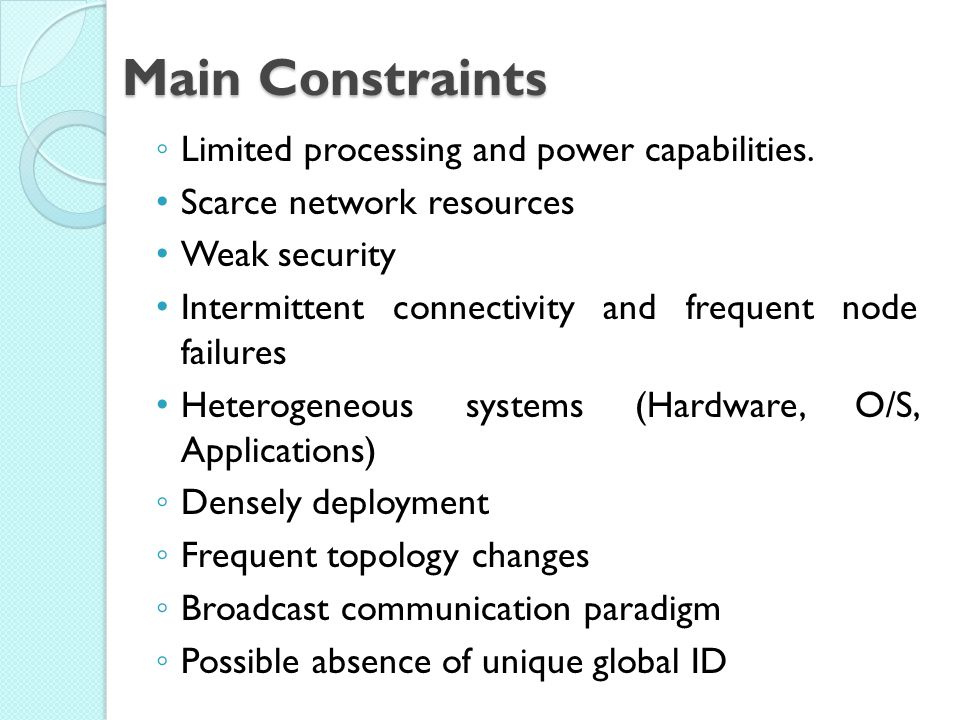 Main Constraints Limited processing and power capabilities.