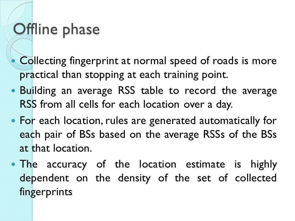 Offline phase Collecting fingerprint at normal speed of roads is more practical than stopping at each training point.