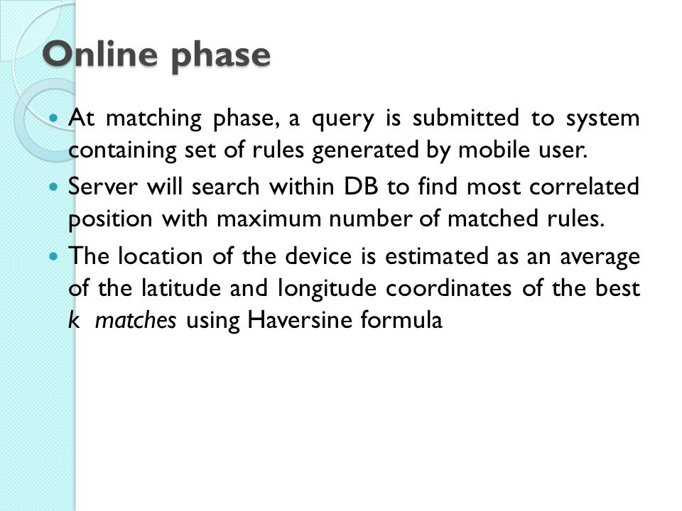 Online phase At matching phase, a query is submitted to system containing set of rules generated by mobile user.