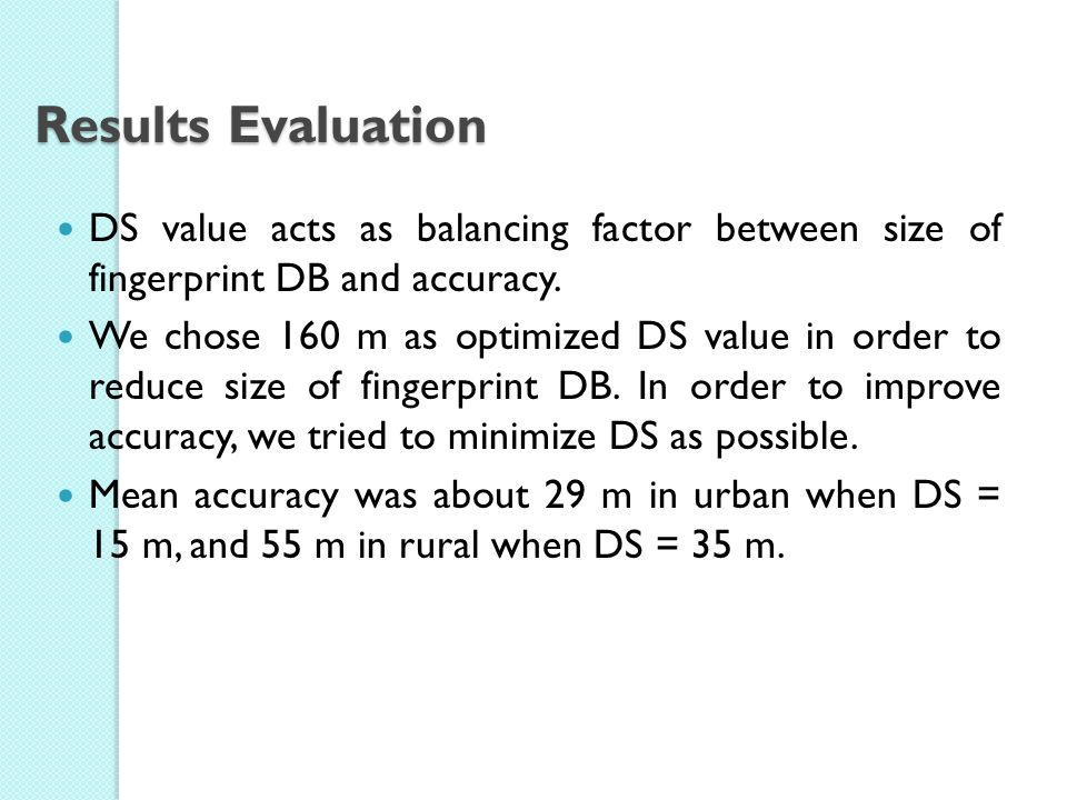 Results Evaluation DS value acts as balancing factor between size of fingerprint DB and accuracy.