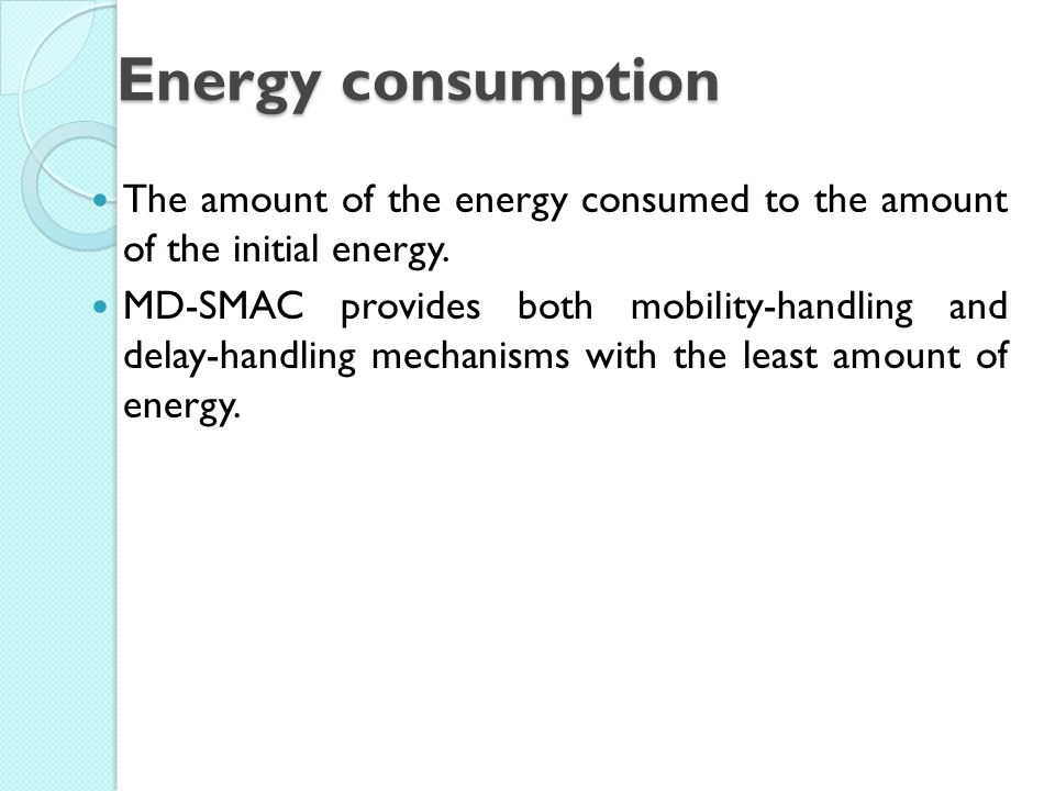 Energy consumption The amount of the energy consumed to the amount of the initial energy.