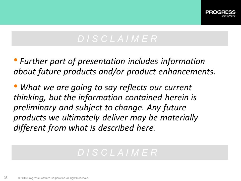 D I S C L A I M E R Further part of presentation includes information about future products and/or product enhancements.