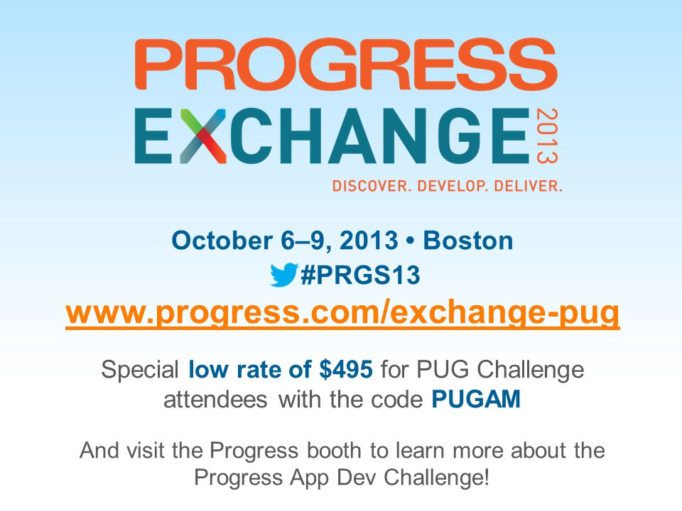 www.progress.com/exchange-pug October 6–9, 2013 • Boston #PRGS13
