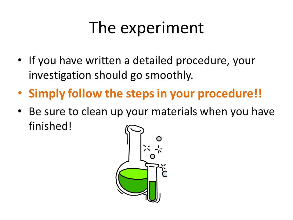 The experiment Simply follow the steps in your procedure!!