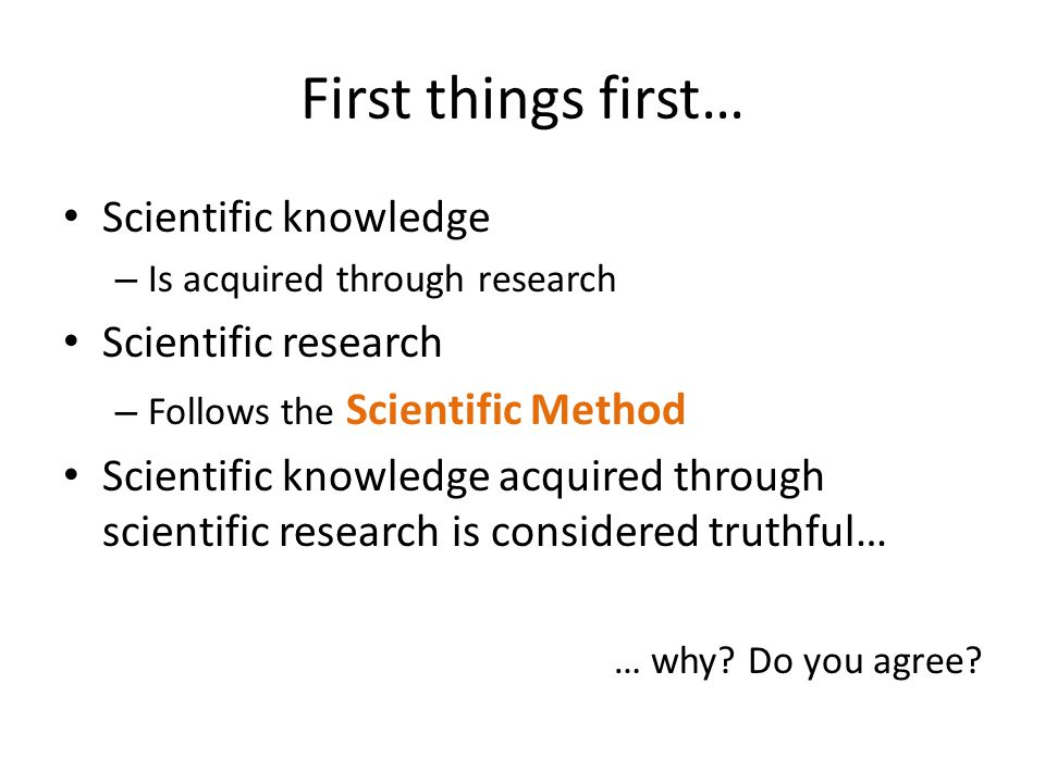First things first… Scientific knowledge Scientific research