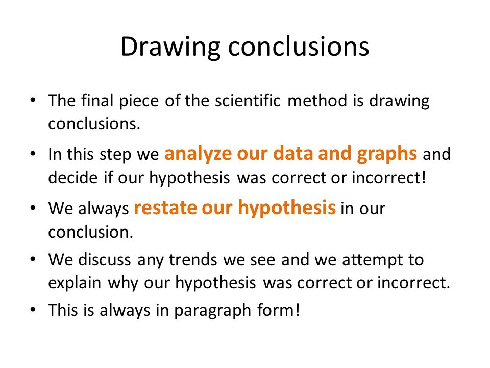 Drawing conclusions The final piece of the scientific method is drawing conclusions.