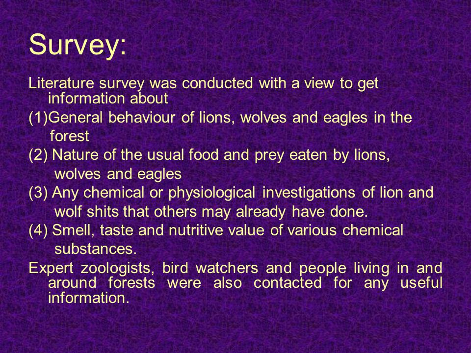 Survey: Literature survey was conducted with a view to get information about. General behaviour of lions, wolves and eagles in the.