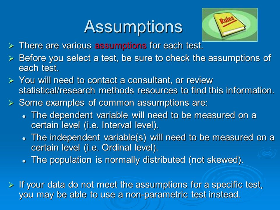 Assumptions There are various assumptions for each test.