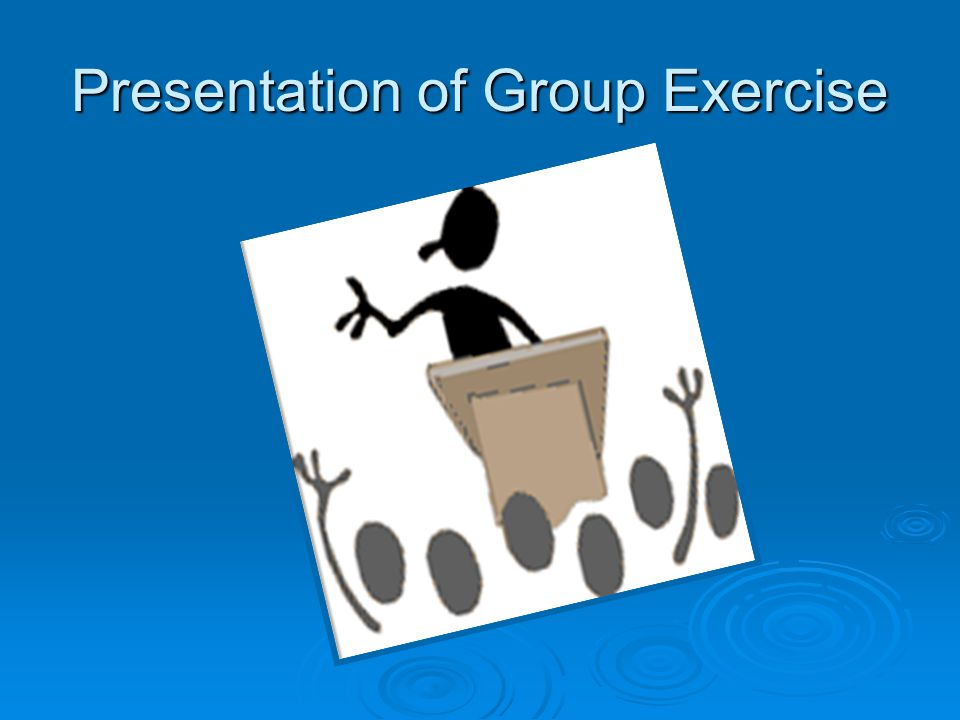Presentation of Group Exercise