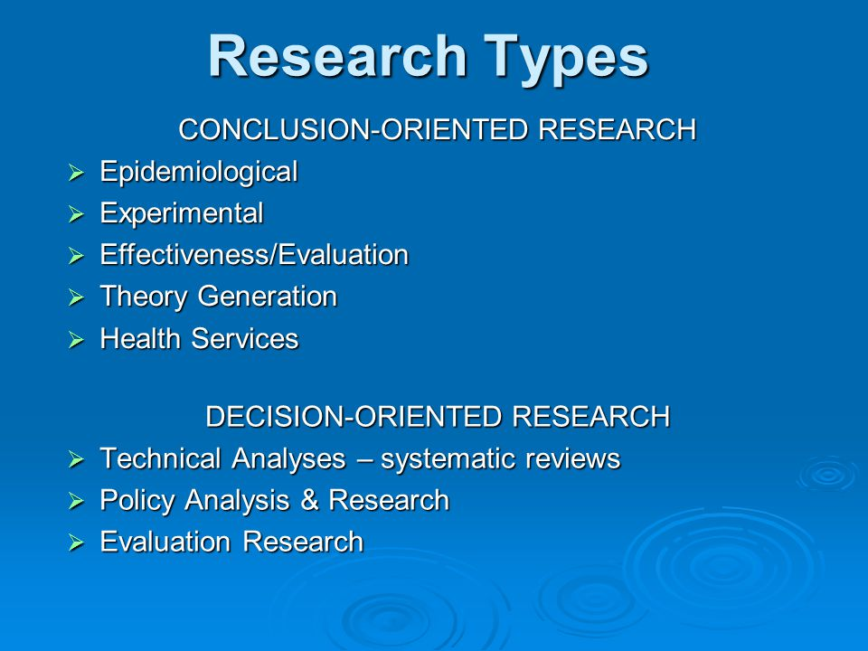 Research Types CONCLUSION-ORIENTED RESEARCH Epidemiological