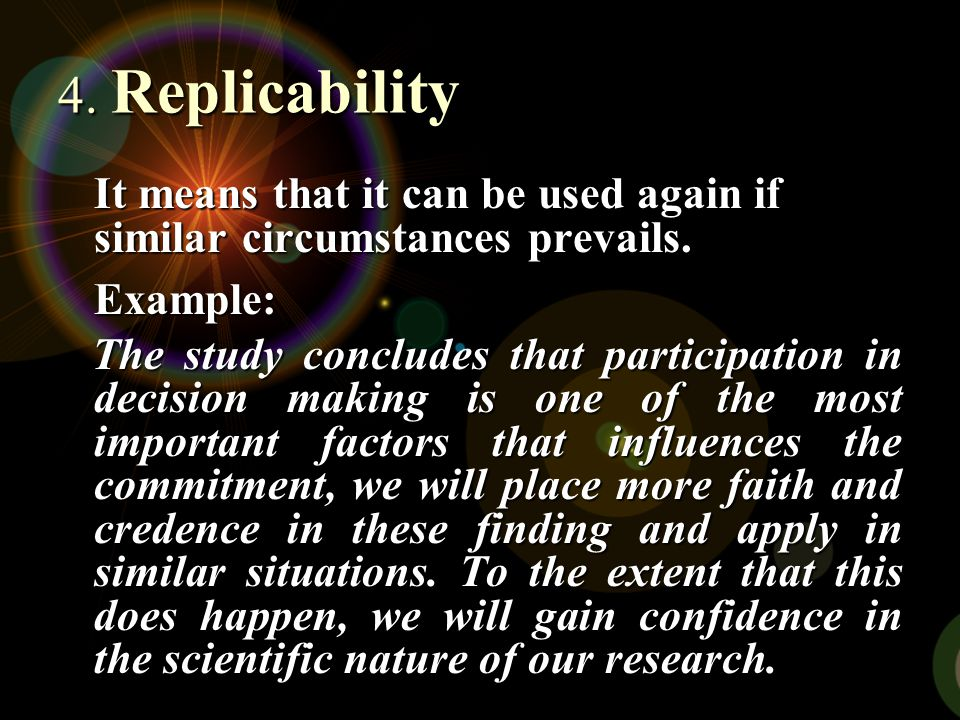 4. Replicability It means that it can be used again if similar circumstances prevails. Example: